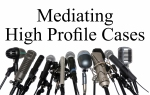 Mediating High Profile Cases